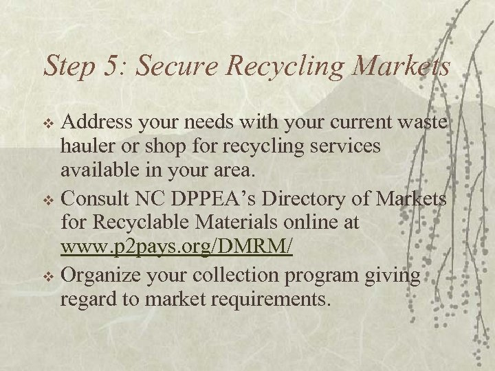 Step 5: Secure Recycling Markets Address your needs with your current waste hauler or