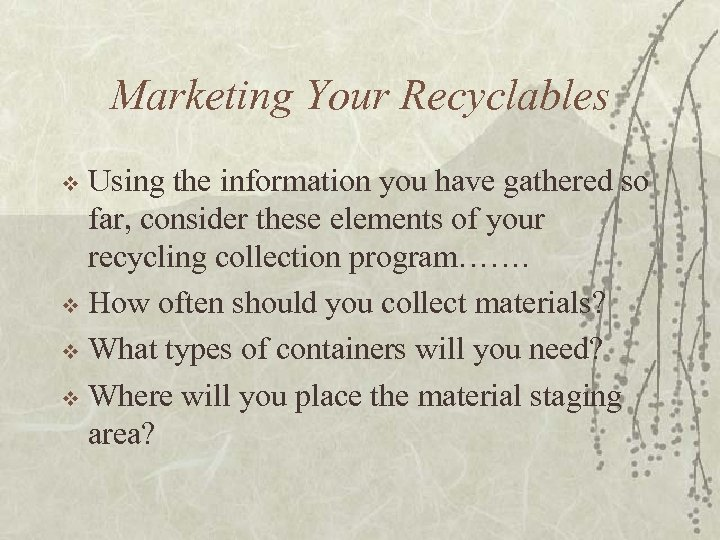 Marketing Your Recyclables Using the information you have gathered so far, consider these elements