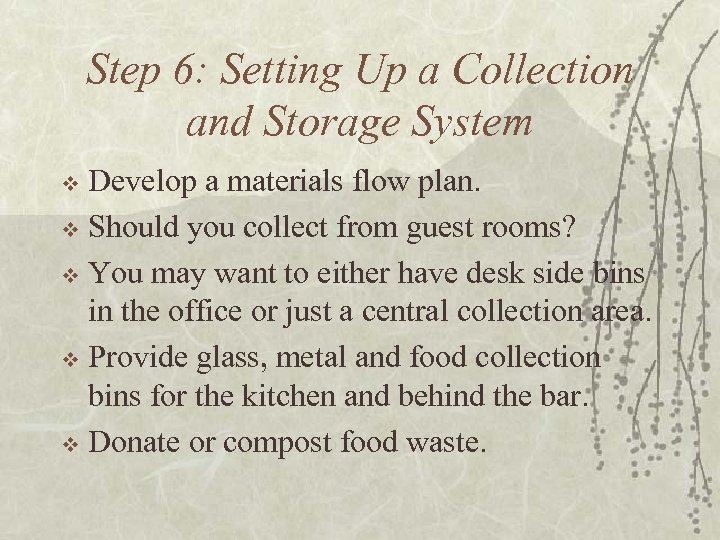 Step 6: Setting Up a Collection and Storage System Develop a materials flow plan.