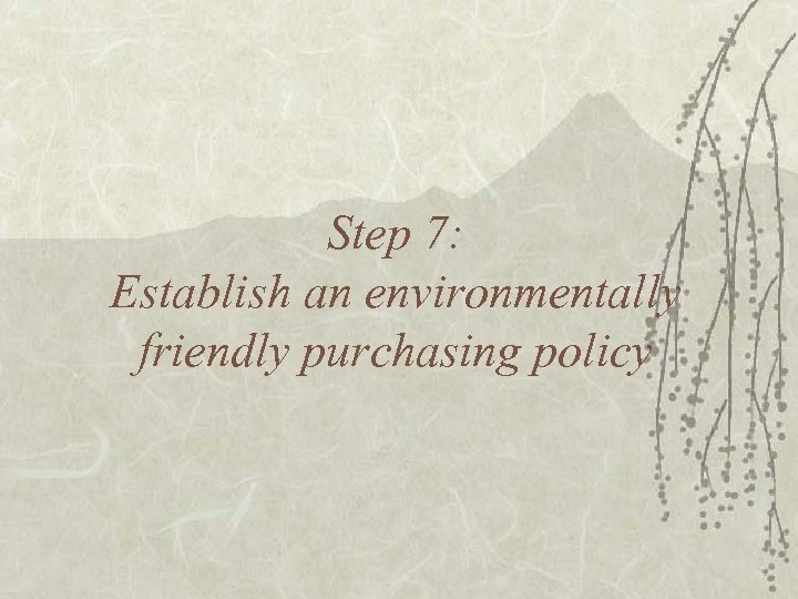 Step 7: Establish an environmentally friendly purchasing policy