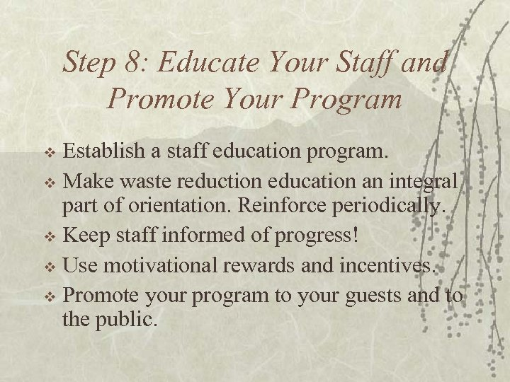 Step 8: Educate Your Staff and Promote Your Program Establish a staff education program.