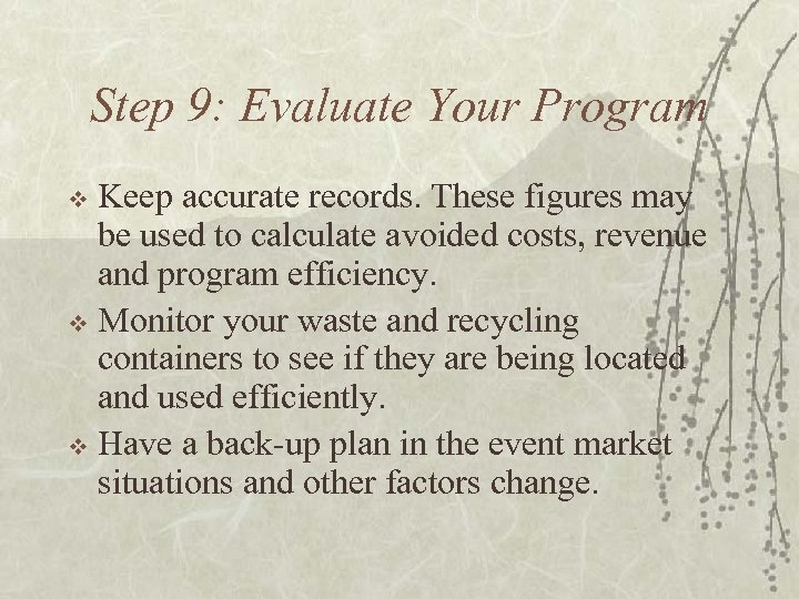 Step 9: Evaluate Your Program Keep accurate records. These figures may be used to