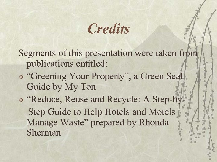"Credits Segments of this presentation were taken from publications entitled: v ""Greening Your Property"","