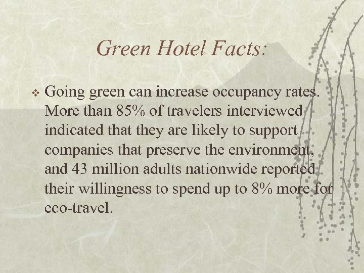 Green Hotel Facts: v Going green can increase occupancy rates. More than 85% of