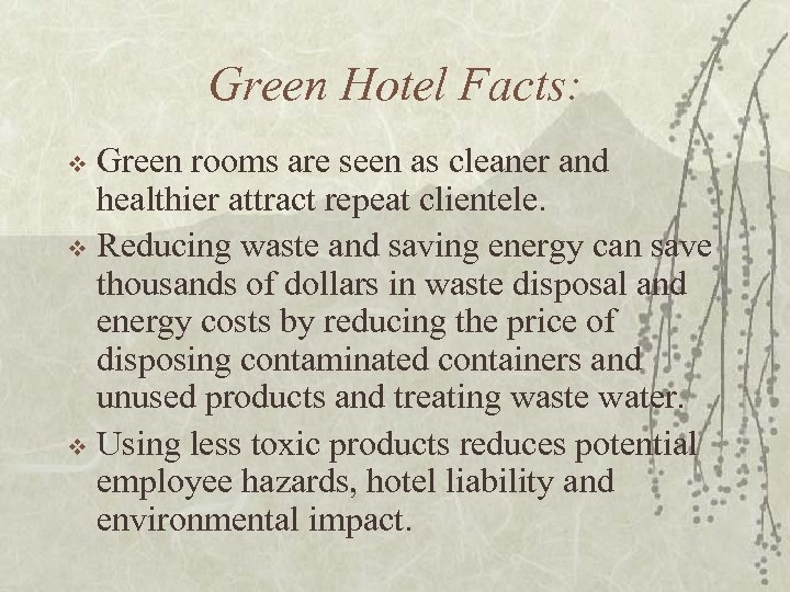 Green Hotel Facts: Green rooms are seen as cleaner and healthier attract repeat clientele.
