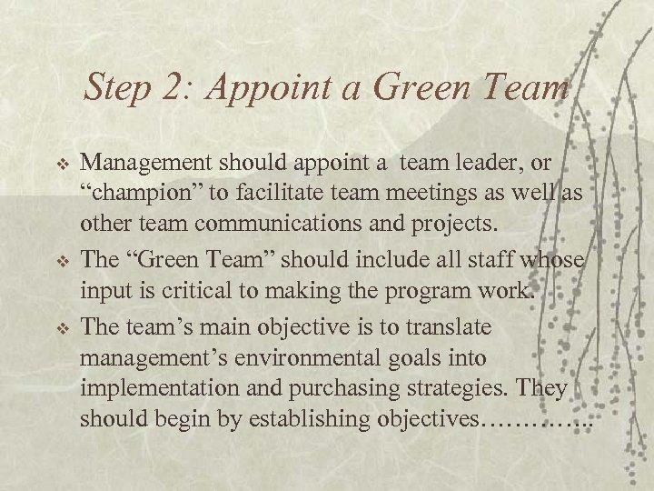 Step 2: Appoint a Green Team v v v Management should appoint a team