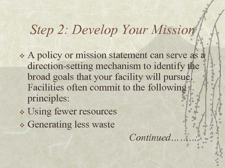 Step 2: Develop Your Mission A policy or mission statement can serve as a