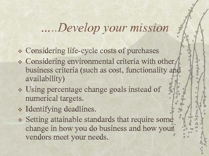 …. . Develop your mission v v v Considering life-cycle costs of purchases Considering