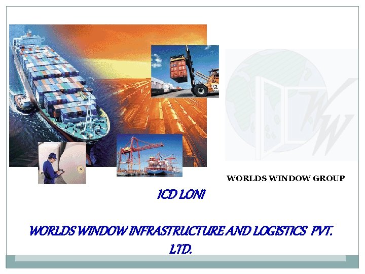 WORLDS WINDOW GROUP ICD LONI WORLDS WINDOW INFRASTRUCTURE AND LOGISTICS PVT. LTD.