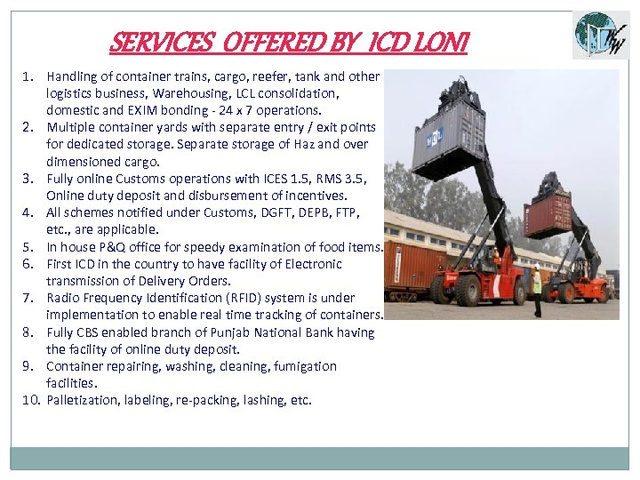 SERVICES OFFERED BY ICD LONI 1. Handling of container trains, cargo, reefer, tank and