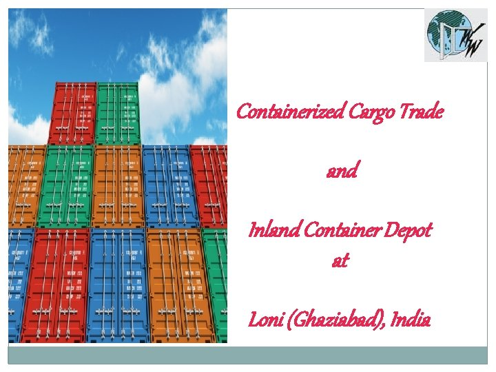 Containerized Cargo Trade and Inland Container Depot at Loni (Ghaziabad), India