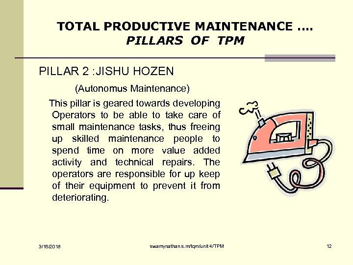 TOTAL PRODUCTIVE MAINTENANCE …. PILLARS OF TPM PILLAR 2 : JISHU HOZEN (Autonomus Maintenance)