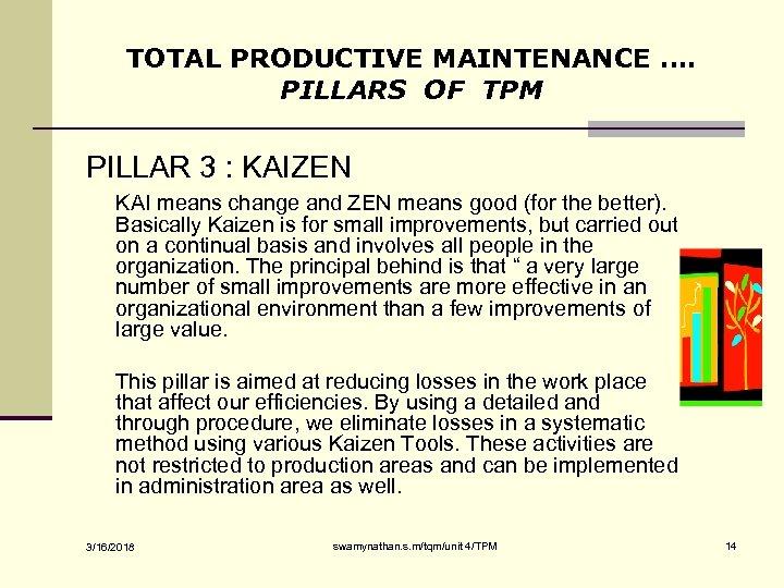 TOTAL PRODUCTIVE MAINTENANCE …. PILLARS OF TPM PILLAR 3 : KAIZEN KAI means change