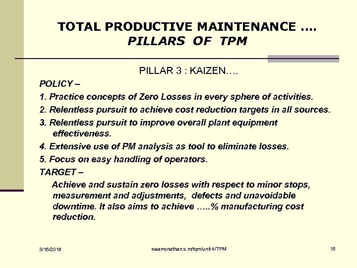 TOTAL PRODUCTIVE MAINTENANCE …. PILLARS OF TPM PILLAR 3 : KAIZEN…. POLICY – 1.