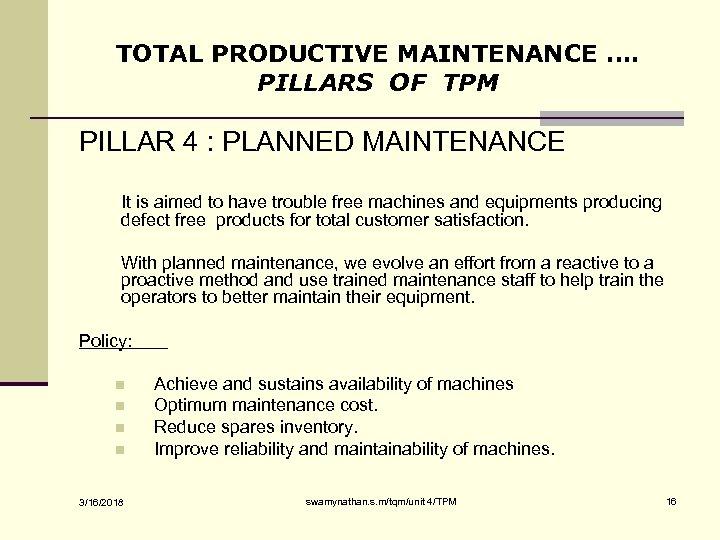 TOTAL PRODUCTIVE MAINTENANCE …. PILLARS OF TPM PILLAR 4 : PLANNED MAINTENANCE It is