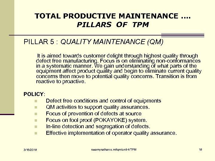 TOTAL PRODUCTIVE MAINTENANCE …. PILLARS OF TPM PILLAR 5 : QUALITY MAINTENANCE (QM) It
