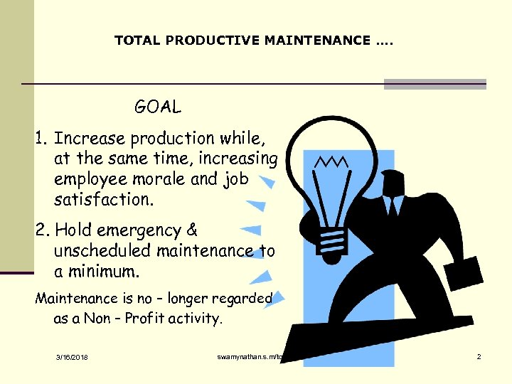 TOTAL PRODUCTIVE MAINTENANCE …. GOAL 1. Increase production while, at the same time, increasing