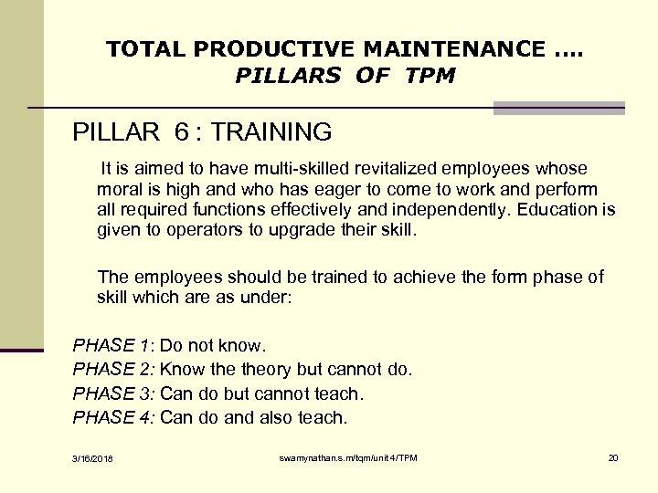 TOTAL PRODUCTIVE MAINTENANCE …. PILLARS OF TPM PILLAR 6 : TRAINING It is aimed