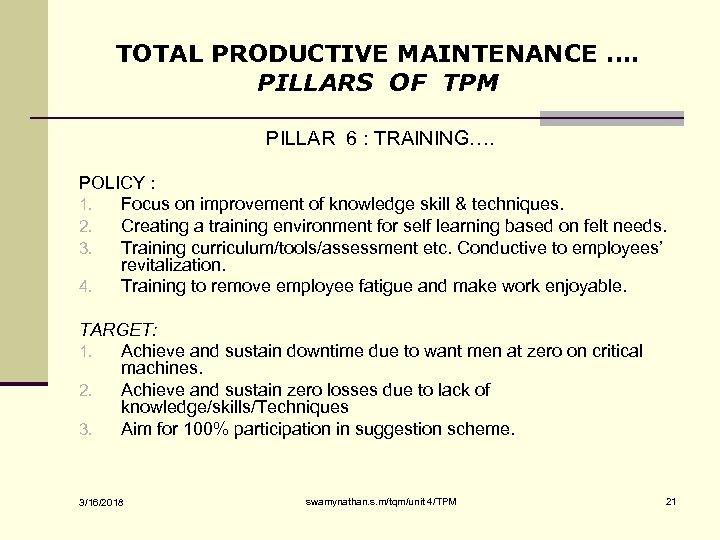 TOTAL PRODUCTIVE MAINTENANCE …. PILLARS OF TPM PILLAR 6 : TRAINING…. POLICY : 1.