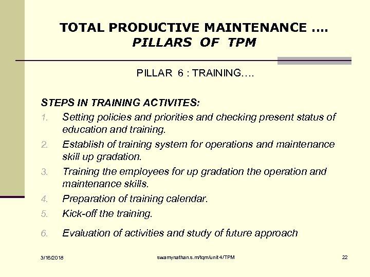 TOTAL PRODUCTIVE MAINTENANCE …. PILLARS OF TPM PILLAR 6 : TRAINING…. STEPS IN TRAINING