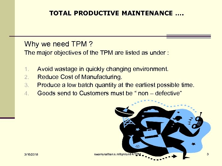 TOTAL PRODUCTIVE MAINTENANCE …. Why we need TPM ? The major objectives of the