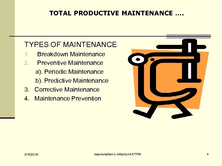 TOTAL PRODUCTIVE MAINTENANCE …. TYPES OF MAINTENANCE Breakdown Maintenance 2. Preventive Maintenance a). Periodic