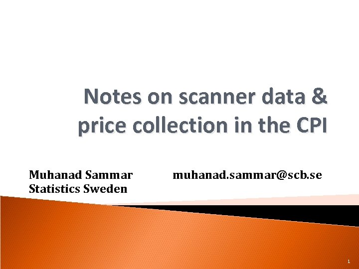 Notes on scanner data & price collection in the CPI Muhanad Sammar Statistics Sweden
