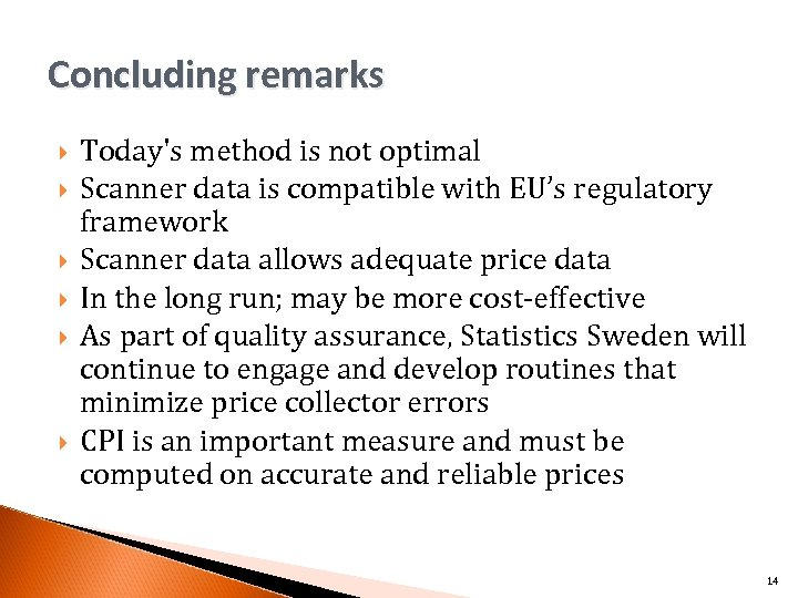 Concluding remarks Today's method is not optimal Scanner data is compatible with EU's regulatory