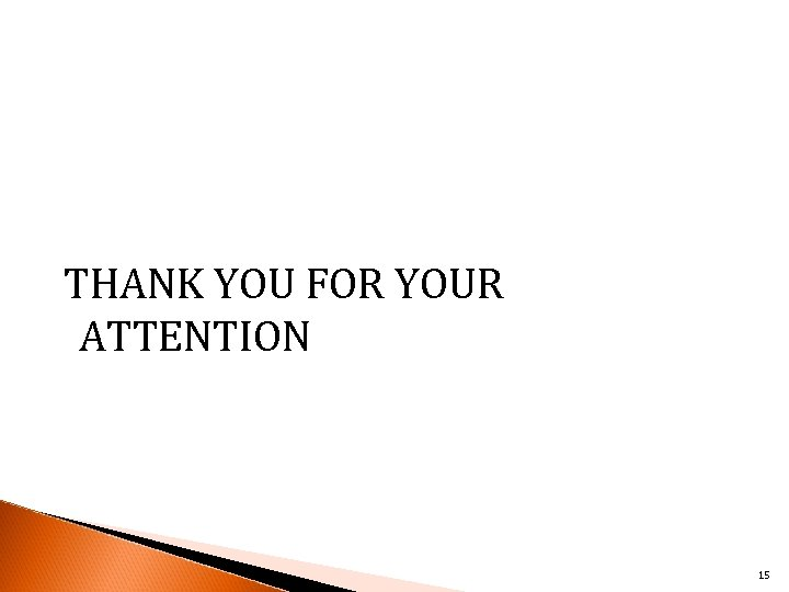 THANK YOU FOR YOUR ATTENTION 15