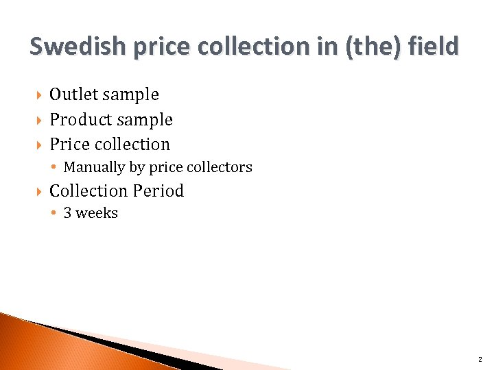 Swedish price collection in (the) field Outlet sample Product sample Price collection • Manually
