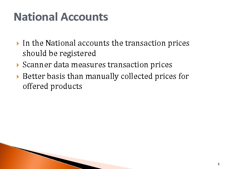 National Accounts In the National accounts the transaction prices should be registered Scanner data