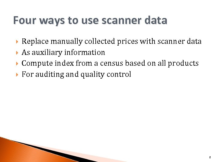 Four ways to use scanner data Replace manually collected prices with scanner data As