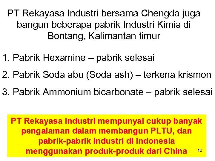 PT Rekayasa Industri bersama Chengda juga bangun beberapa pabrik Industri Kimia di Bontang, Kalimantan