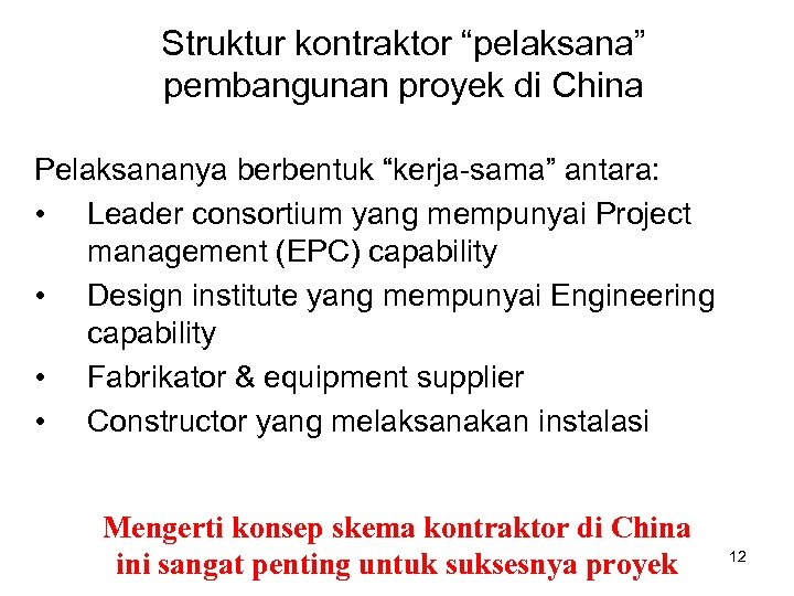 "Struktur kontraktor ""pelaksana"" pembangunan proyek di China Pelaksananya berbentuk ""kerja-sama"" antara: • Leader consortium"
