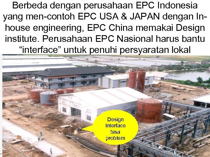Berbeda dengan perusahaan EPC Indonesia yang men-contoh EPC USA & JAPAN dengan Inhouse engineering,