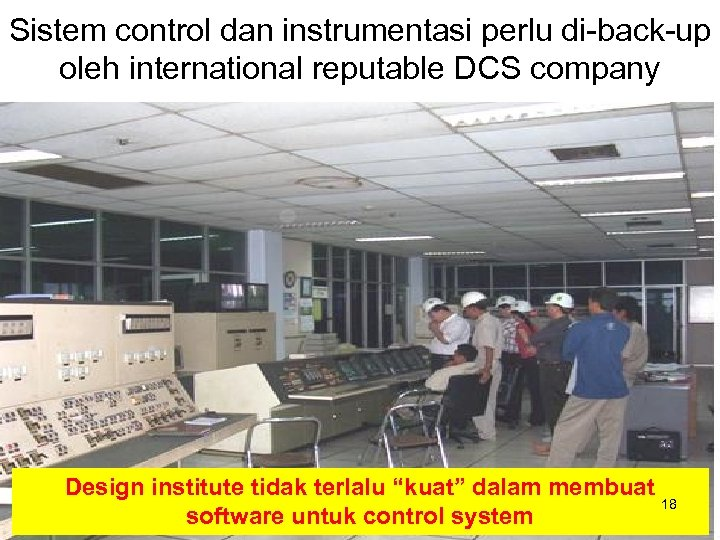 Sistem control dan instrumentasi perlu di-back-up oleh international reputable DCS company Design institute tidak