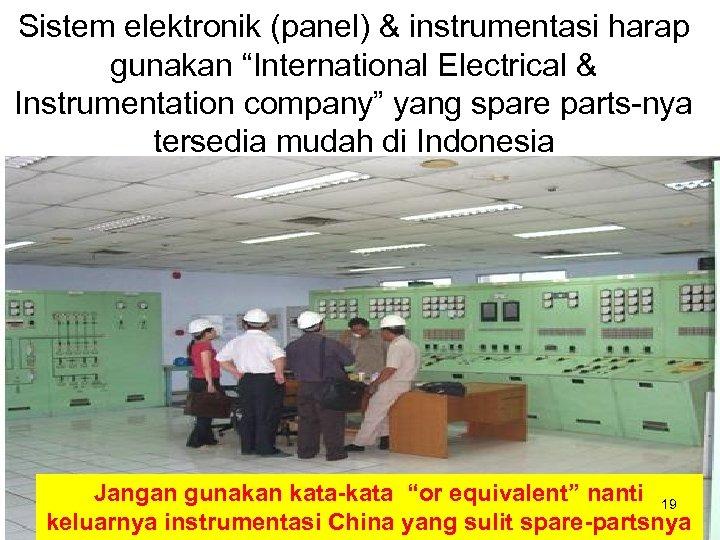 "Sistem elektronik (panel) & instrumentasi harap gunakan ""International Electrical & Instrumentation company"" yang spare"