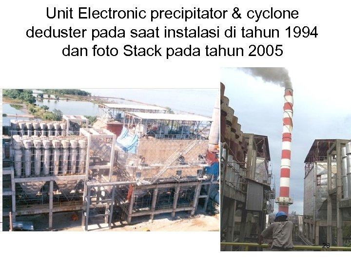 Unit Electronic precipitator & cyclone deduster pada saat instalasi di tahun 1994 dan foto