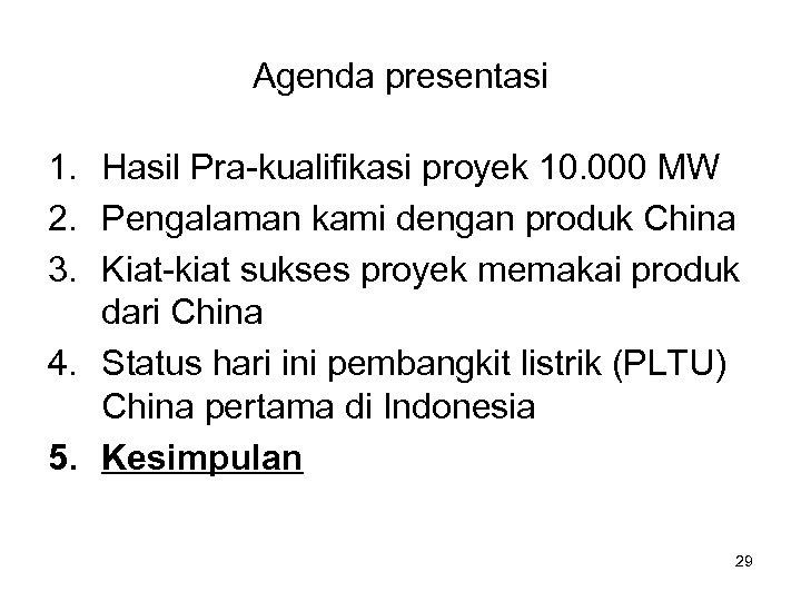 Agenda presentasi 1. Hasil Pra-kualifikasi proyek 10. 000 MW 2. Pengalaman kami dengan produk