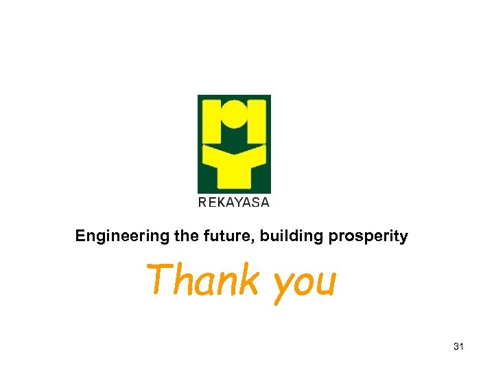 Engineering the future, building prosperity Thank you 31