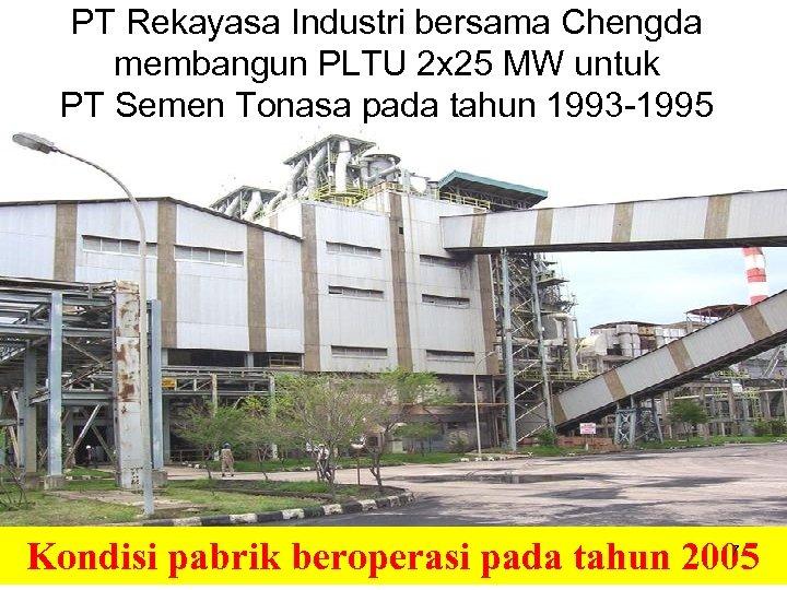 PT Rekayasa Industri bersama Chengda membangun PLTU 2 x 25 MW untuk PT Semen