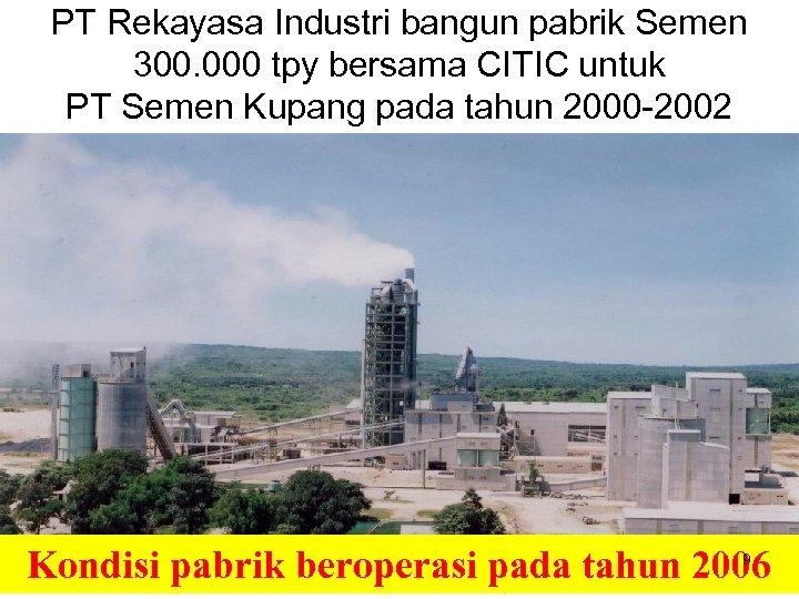 PT Rekayasa Industri bangun pabrik Semen 300. 000 tpy bersama CITIC untuk PT Semen