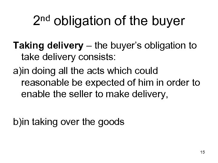 2 nd obligation of the buyer Taking delivery – the buyer's obligation to take