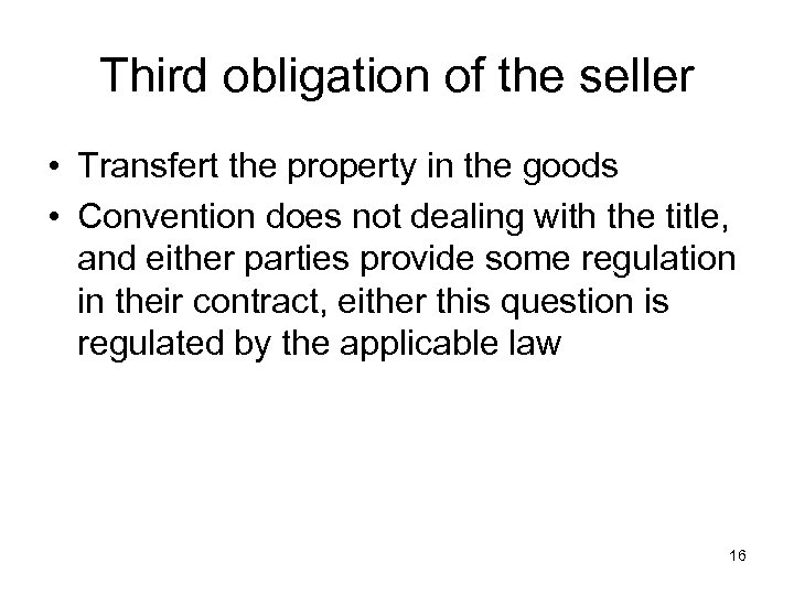 Third obligation of the seller • Transfert the property in the goods • Convention