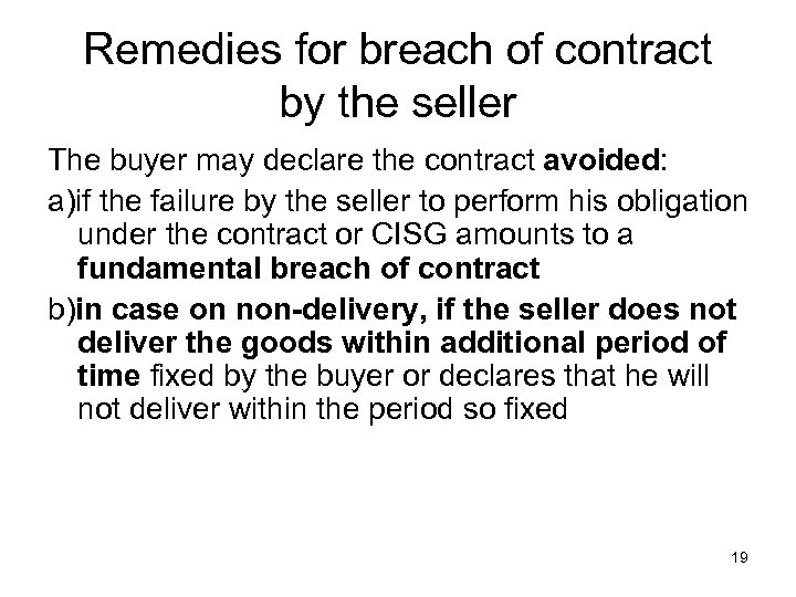 Remedies for breach of contract by the seller The buyer may declare the contract