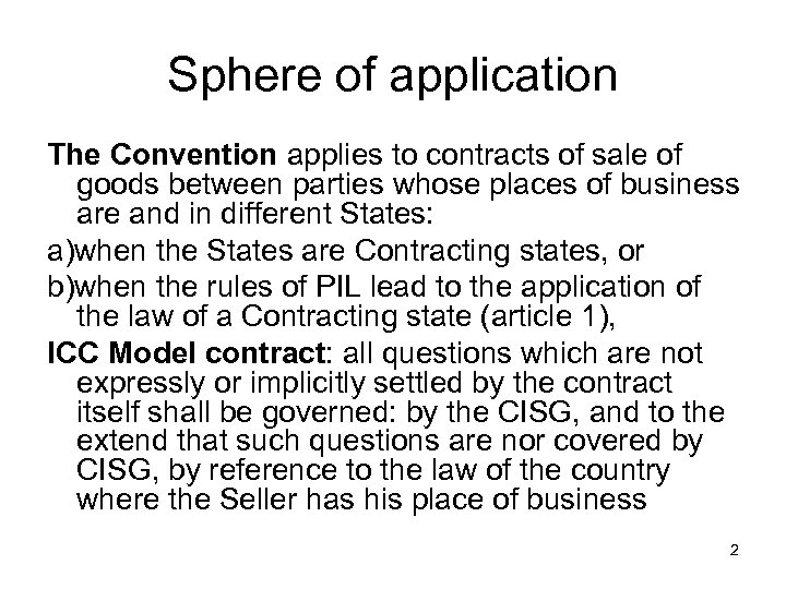 Sphere of application The Convention applies to contracts of sale of goods between parties