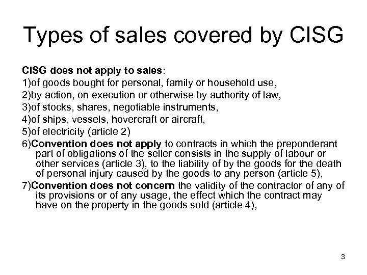 Types of sales covered by CISG does not apply to sales: 1)of goods bought