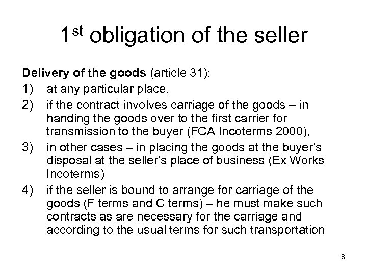 1 st obligation of the seller Delivery of the goods (article 31): 1) at