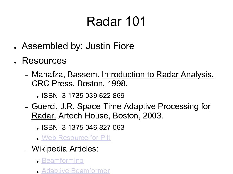 Radar 101 ● Assembled by: Justin Fiore ● Resources Mahafza, Bassem. Introduction to Radar
