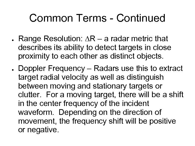 Common Terms - Continued ● ● Range Resolution: ∆R – a radar metric that